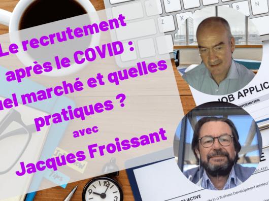 Vidéo : Emploi et recrutement après la COVID avec Jacques Froissant