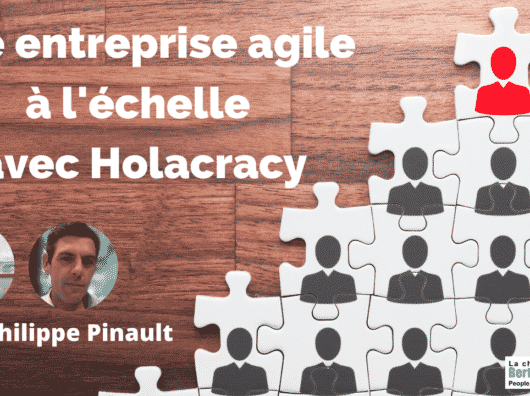 Peut on être agile à l'échelle d'une entreprise ?Une discussion avec Philippe Pinault.